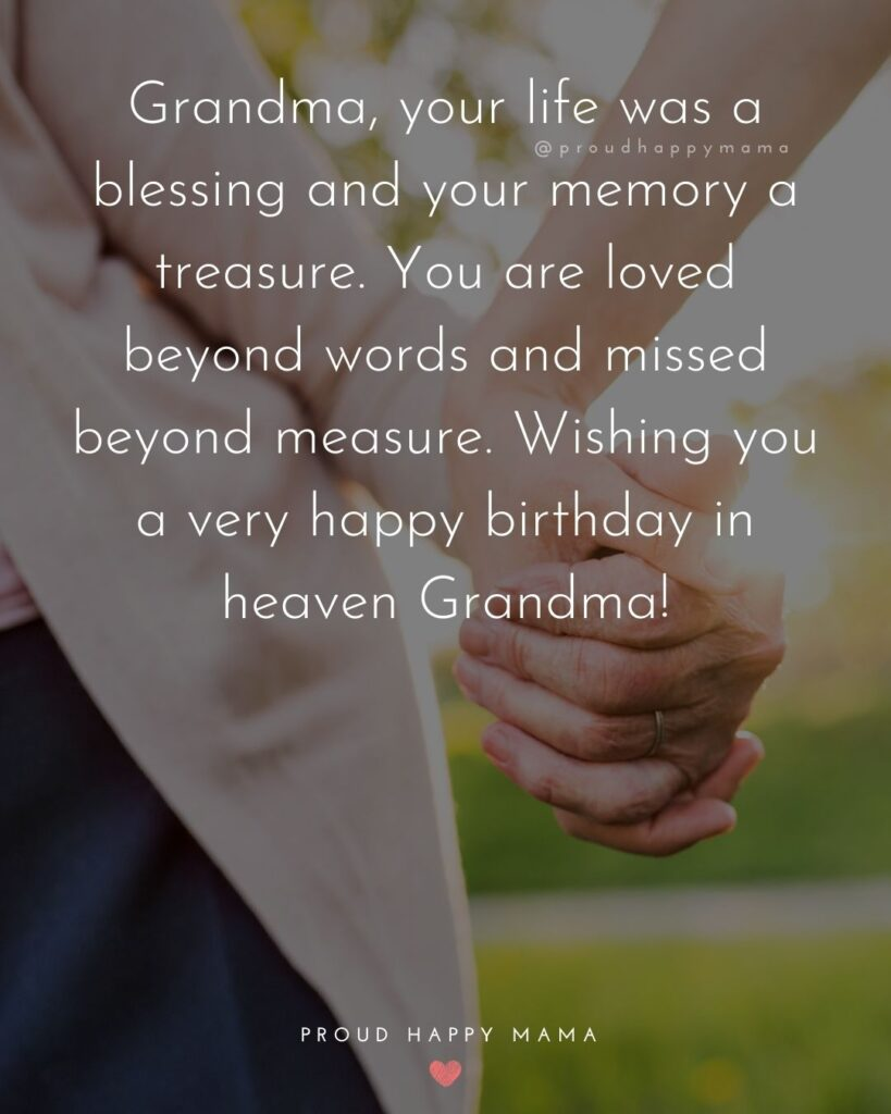 Happy Birthday Grandma Quotes - Grandma, your life was a blessing and your memory a treasure. You are loved beyond