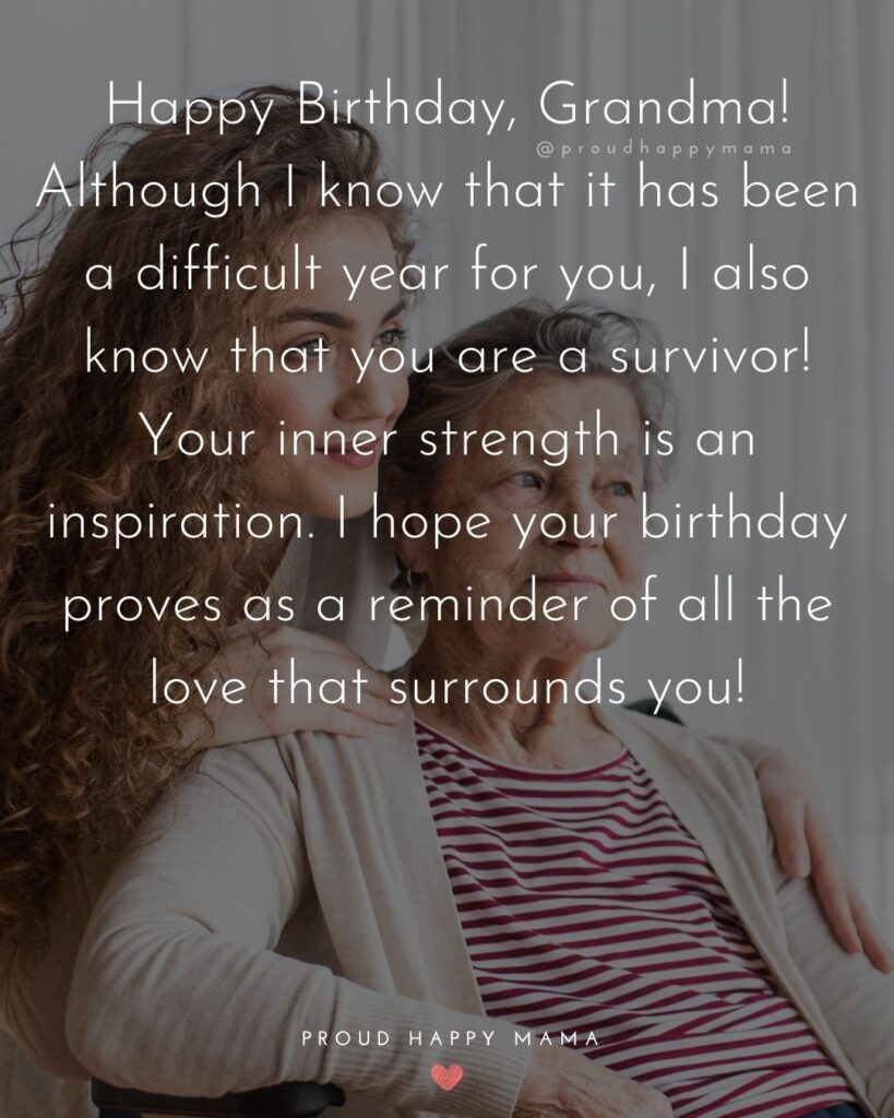 Happy Birthday Grandma Quotes - Happy Birthday, Grandma! Although I know that it has been a difficult year for you, I also
