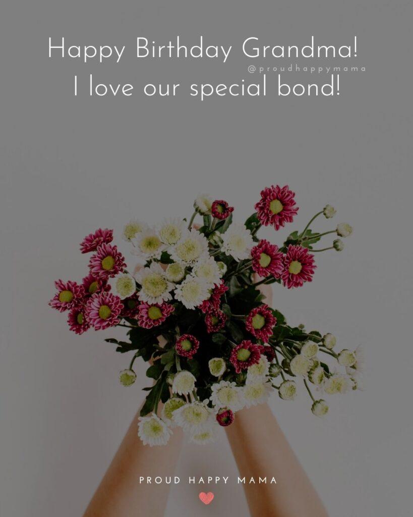 Happy Birthday Grandma Quotes - Happy Birthday Grandma! I love our special bond!'