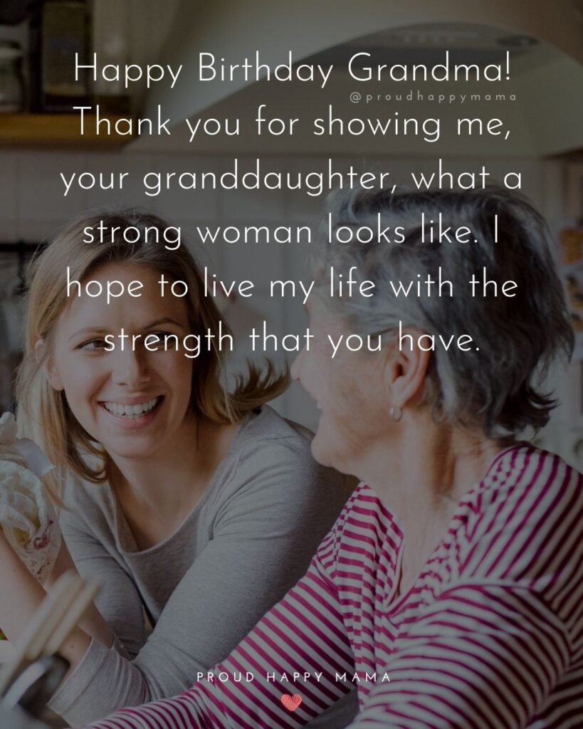 Happy Birthday Grandma Quotes - Happy Birthday Grandma! Thank you for showing me, your granddaughter, what a strong