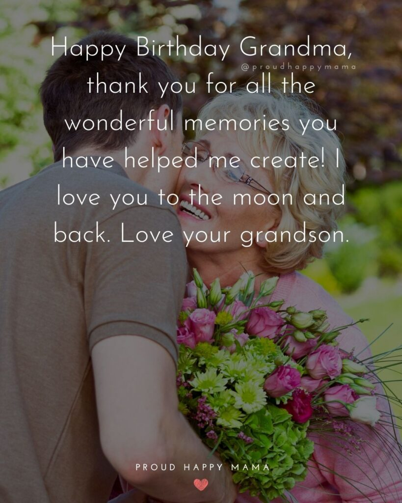 Happy Birthday Grandma Quotes - Happy Birthday Grandma, thank you for all the wonderful memories you have helped me