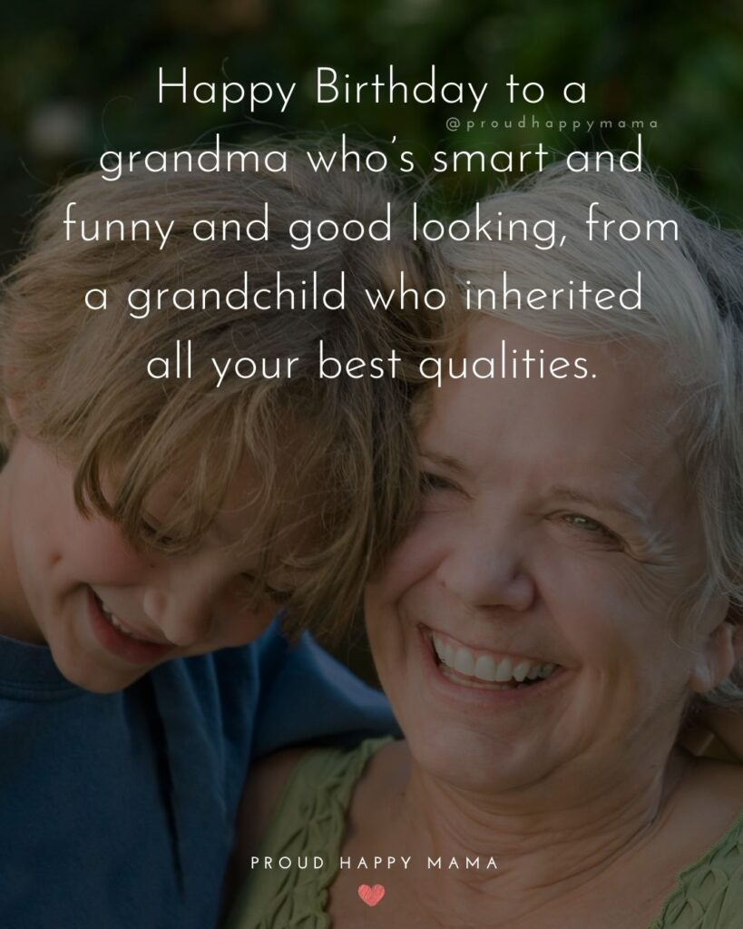 Happy Birthday Grandma Quotes - Happy Birthday to a grandma who's smart and funny and good looking, from a grandchild who