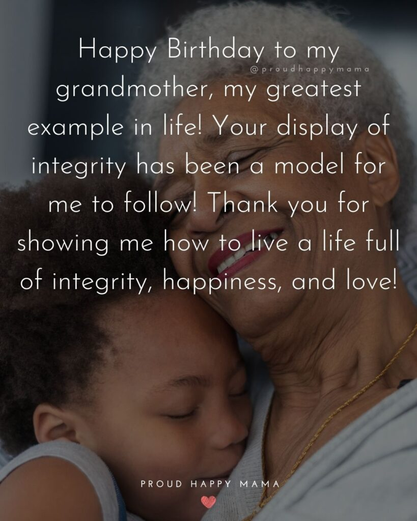 Happy Birthday Grandma Quotes - Happy Birthday to my grandmother, my greatest example in life! Your display of