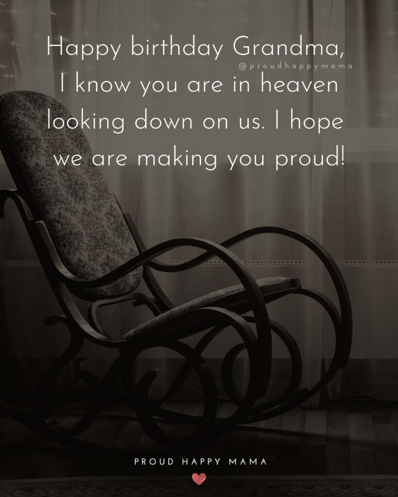 Happy Birthday Grandma Quotes - Happy birthday Grandma, I know you are in heaven looking down on us. I hope we are