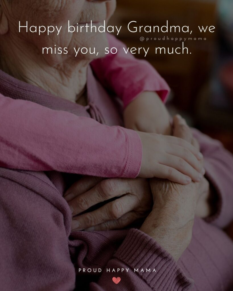 Happy Birthday Grandma Quotes - Happy birthday Grandma, we miss you, so very much.'