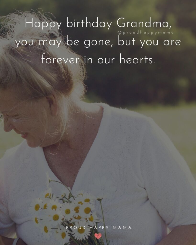 Happy Birthday Grandma Quotes - Happy birthday Grandma, you may be gone, but you are forever in our hearts.'