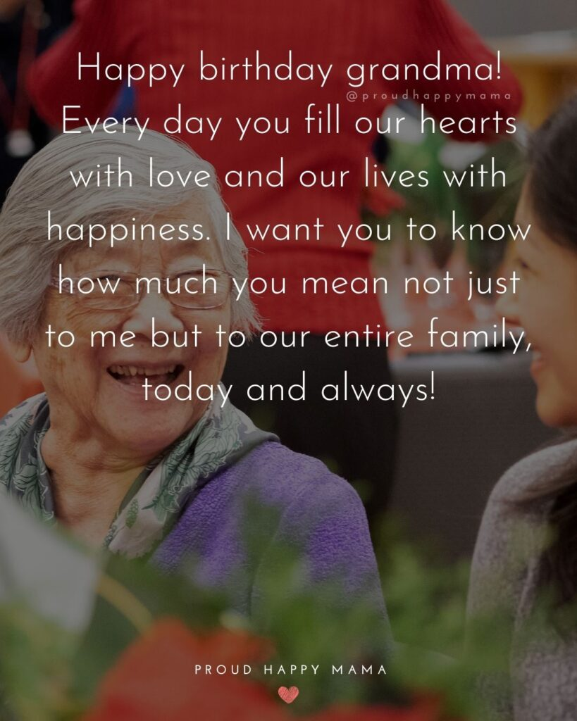 Happy Birthday Grandma Quotes - Happy birthday grandma! Every day you fill our hearts with love and our lives with