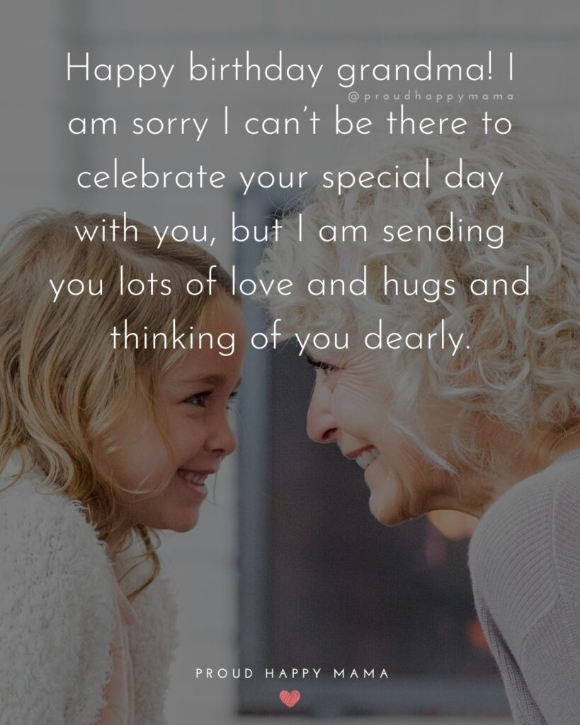 Happy Birthday Grandma Quotes - Happy birthday grandma! I am sorry I can't be there to celebrate your special day with you,