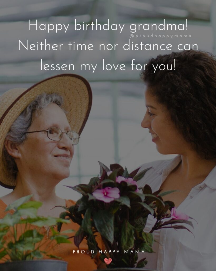 Happy Birthday Grandma Quotes - Happy birthday grandma! Neither time nor distance can lessen my love for you!'