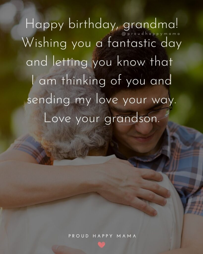 Happy Birthday Grandma Quotes - Happy birthday, grandma! Wishing you a fantastic day and letting you know that I am