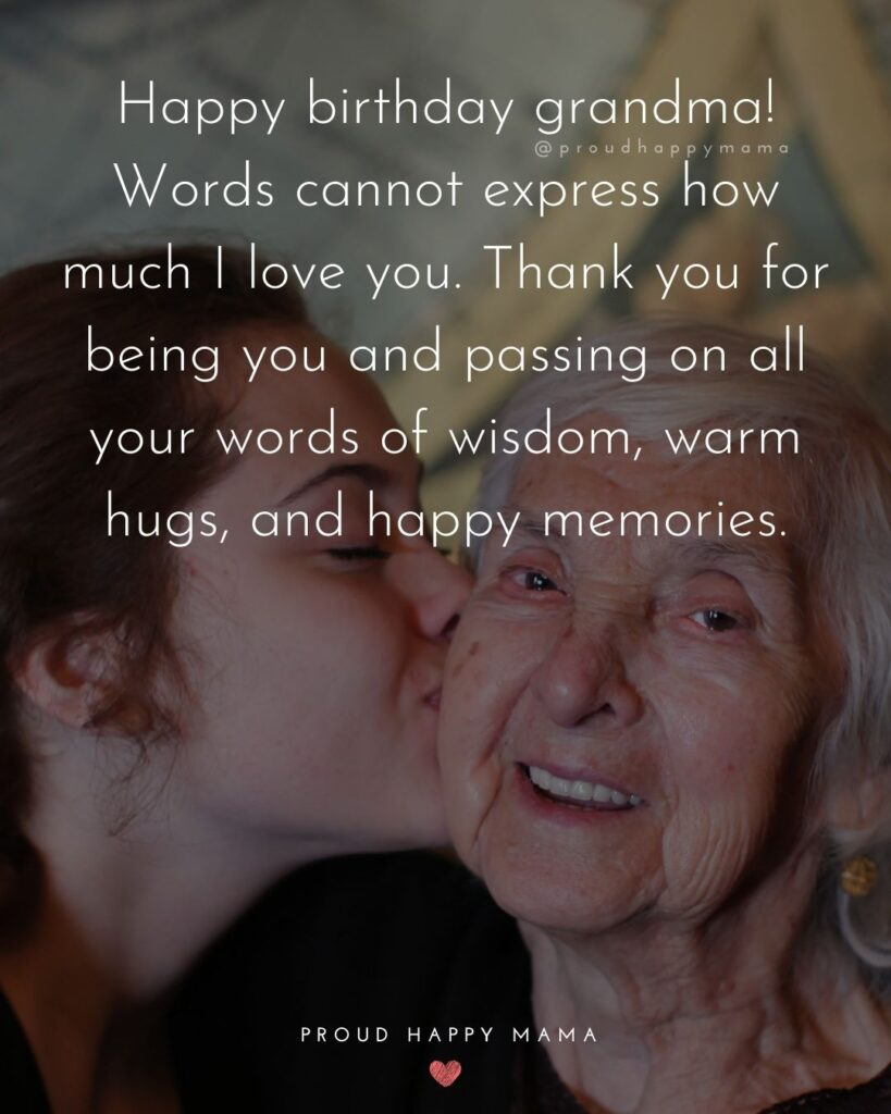 Happy Birthday Grandma Quotes - Happy birthday grandma! Words cannot express how much I ove you. Thank you for being