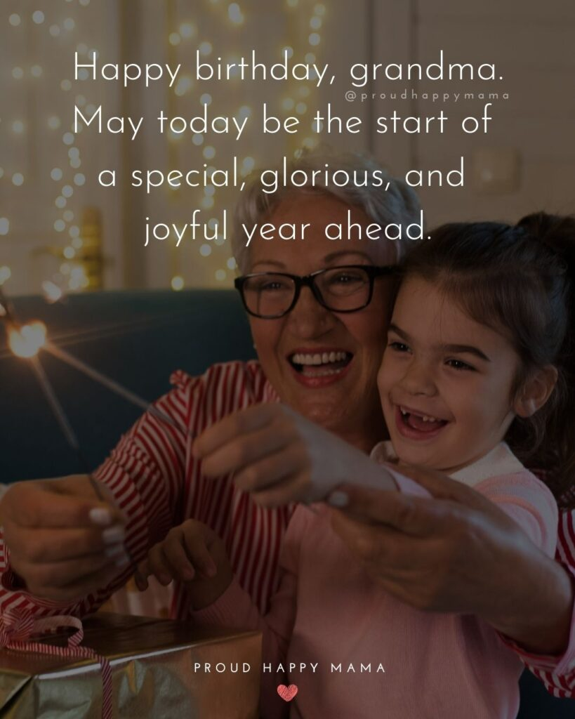 Happy Birthday Grandma Quotes - Happy birthday, grandma. May today be the start of a special, glorious, and joyful year