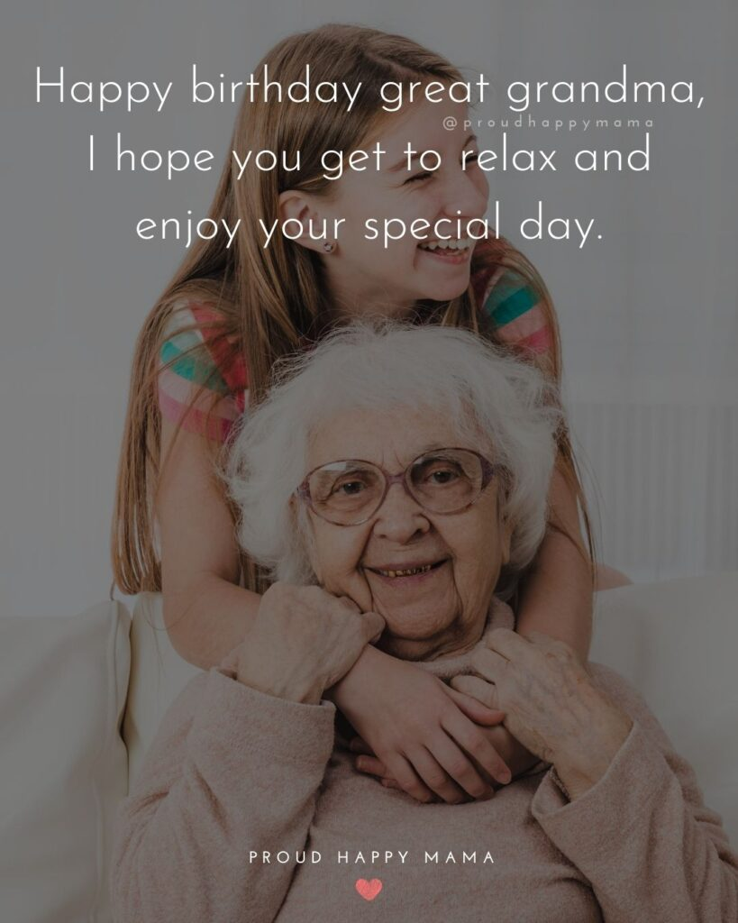 Happy Birthday Grandma Quotes - Happy birthday great grandma, I hope you get to relax and enjoy your special day.'
