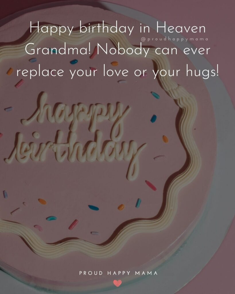 Happy Birthday Grandma Quotes - Happy birthday in Heaven grandma! I will never forget the things you taught me or how