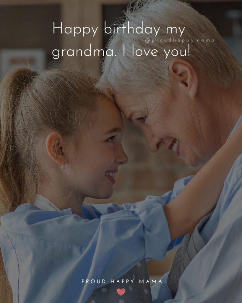 Happy Birthday Grandma Quotes - Happy birthday my grandma. I love you!'