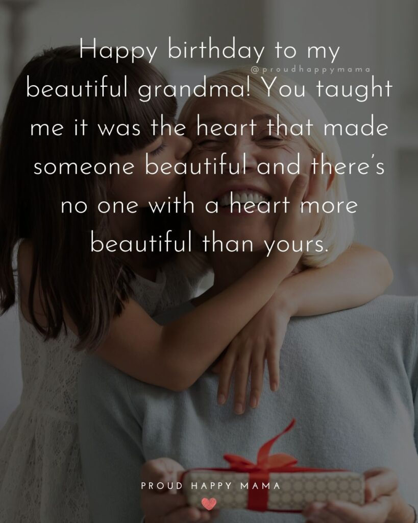 Happy Birthday Grandma Quotes - Happy birthday to my beautiful grandma! You taught me it was the heart that made