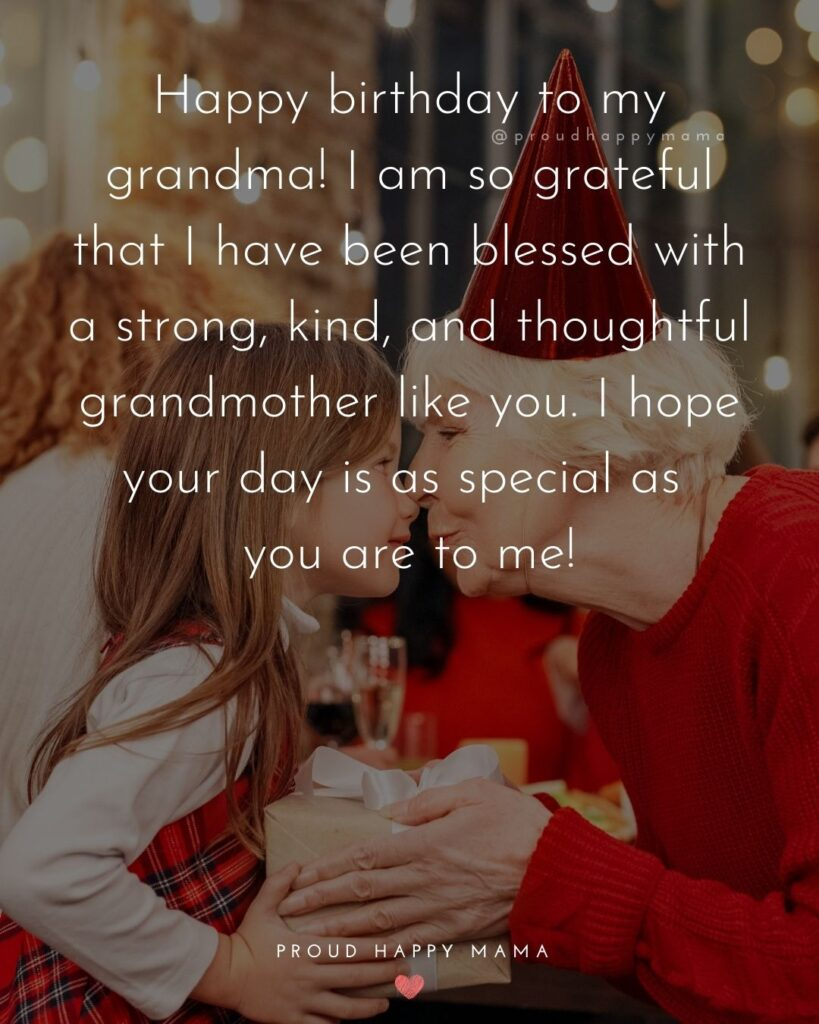 Happy Birthday Grandma Quotes - Happy birthday to my grandma! I am so grateful that I have been blessed with a strong,