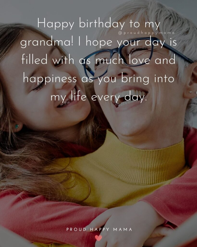 Happy Birthday Grandma Quotes - Happy birthday to my grandma! I hope your day is filled with as much love and