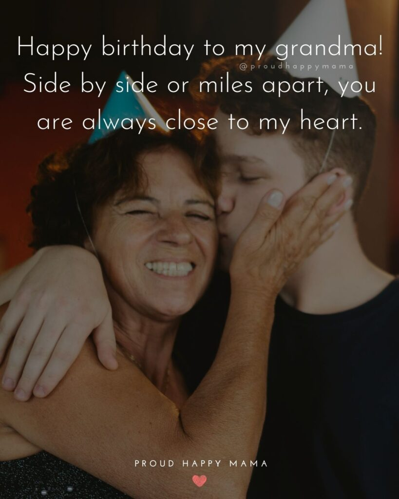 Happy Birthday Grandma Quotes - Happy birthday to my grandma! Side by side or miles apart, you are always close to my