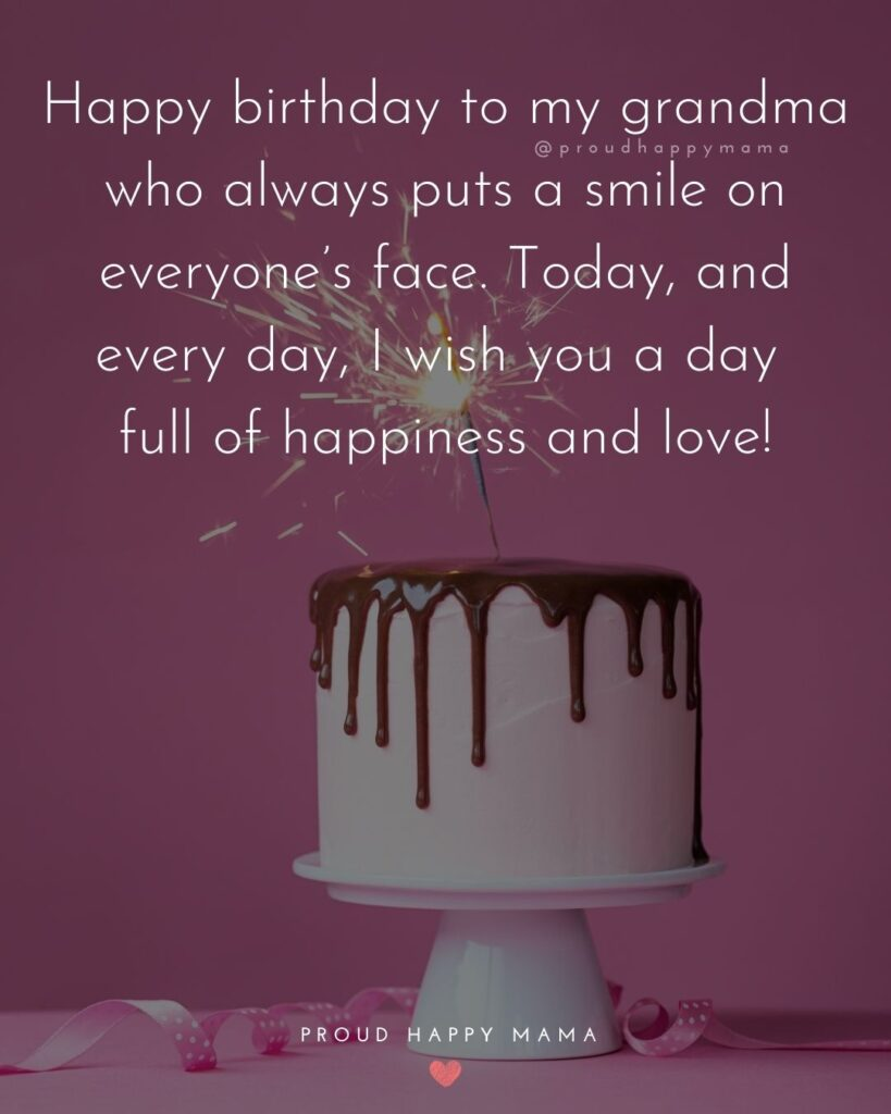 Happy Birthday Grandma Quotes - Happy birthday to my grandma who always puts a smile on everyone's face. Today, and