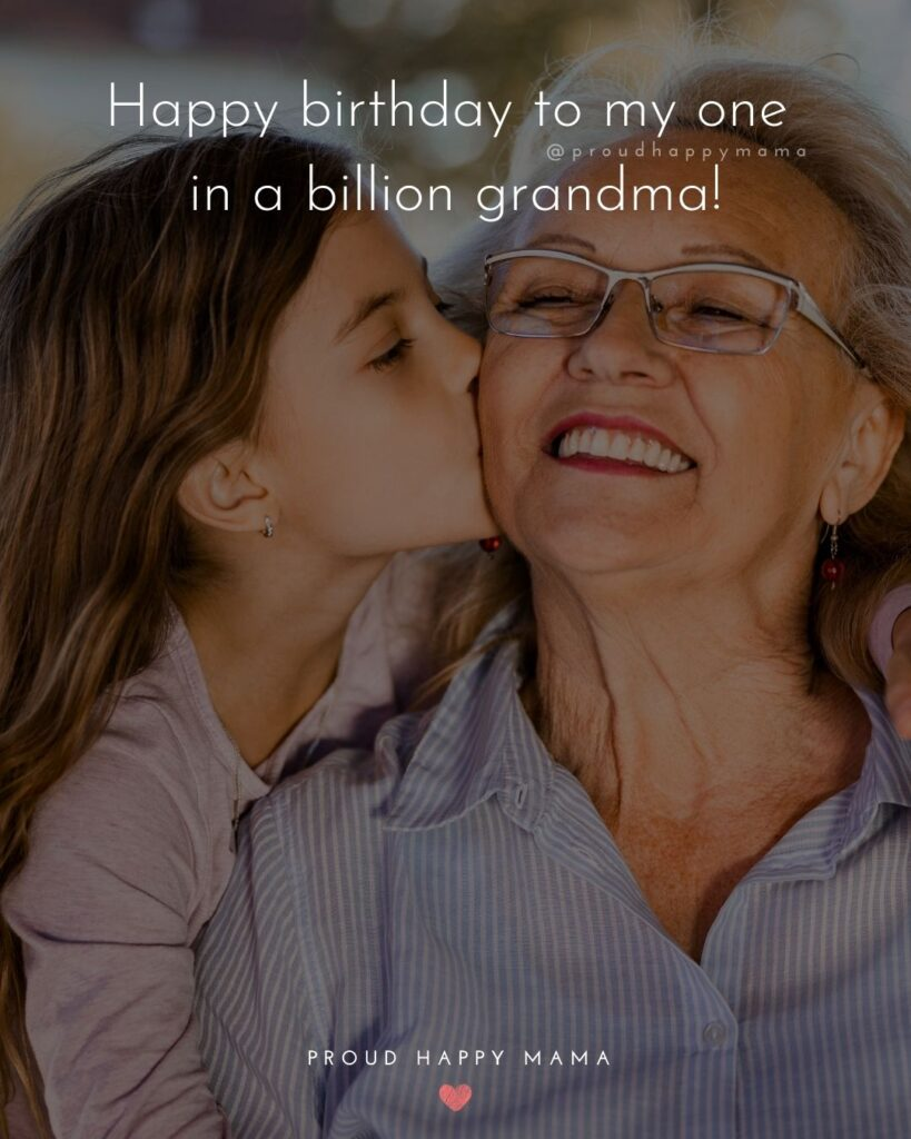 Happy Birthday Grandma Quotes - Happy birthday to my one in a billion grandma!'
