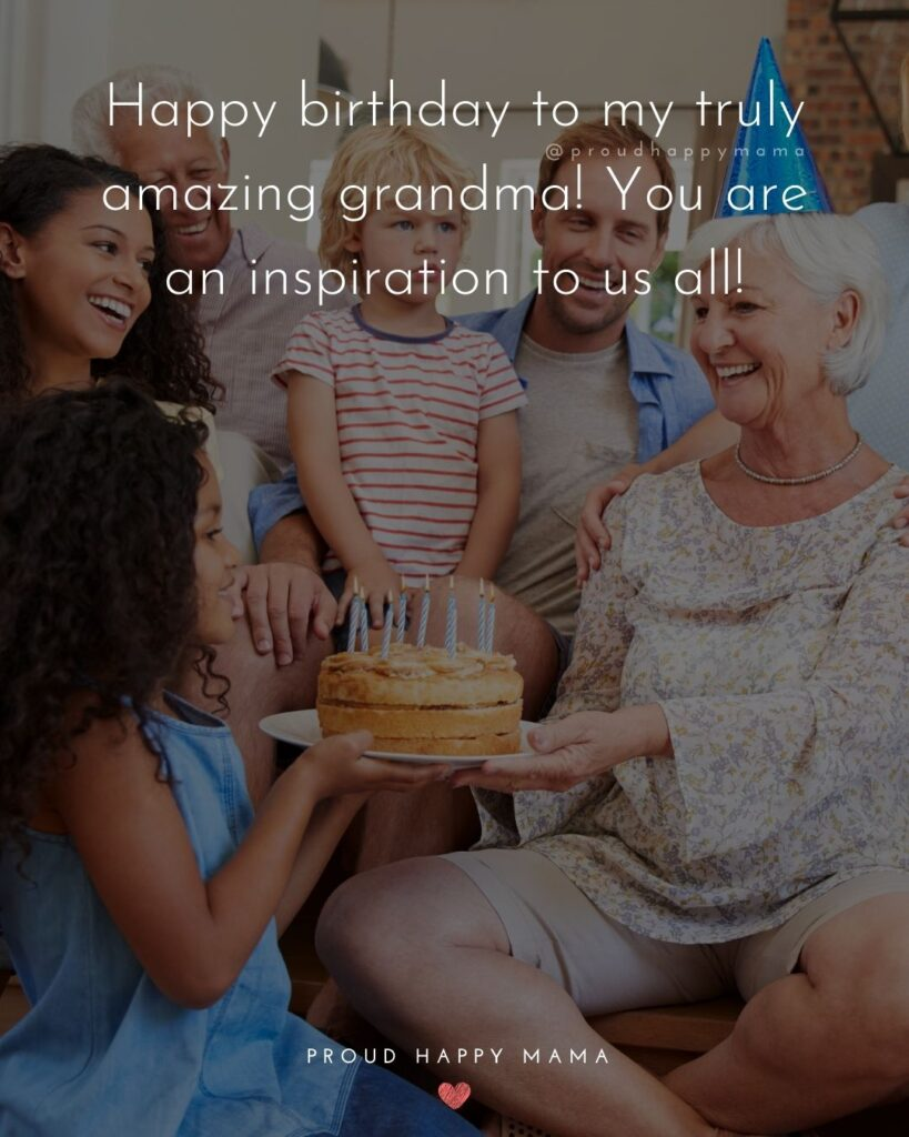 Happy Birthday Grandma Quotes - Happy birthday to my truly amazing grandma! You are an inspiration to us all!'