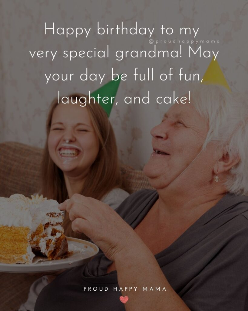 Happy Birthday Grandma Quotes - Happy birthday to my very special grandma! May your day be full of fun, laughter, and