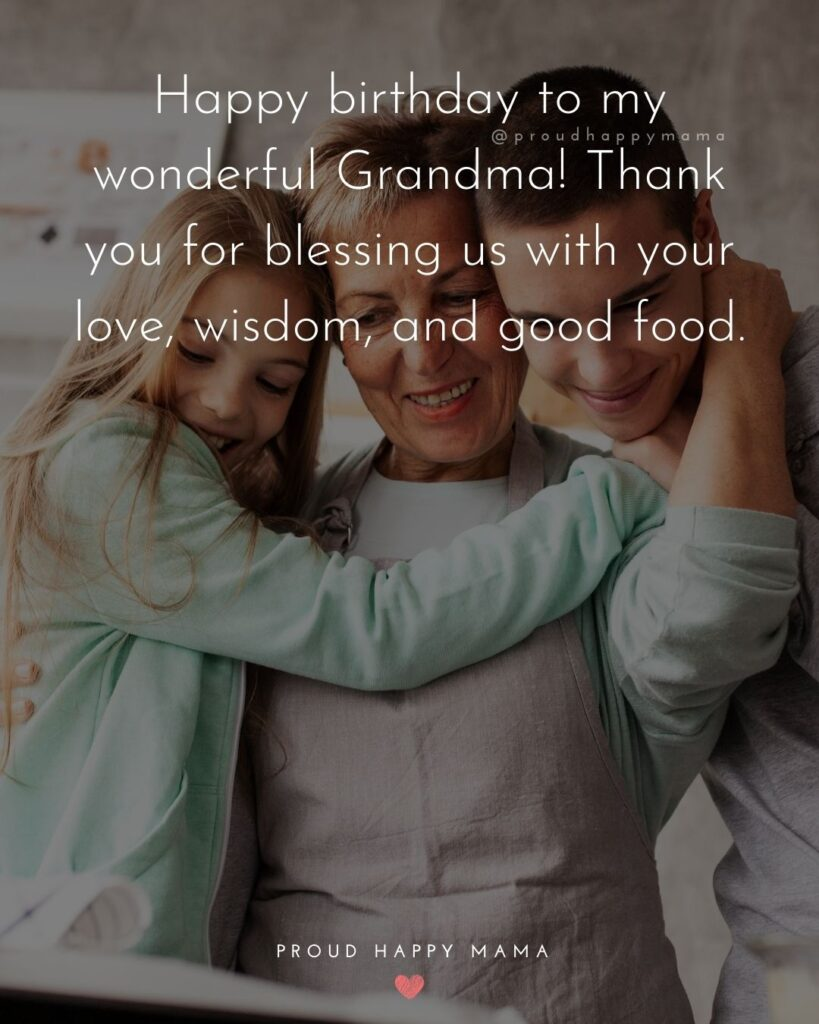 Happy Birthday Grandma Quotes - Happy birthday to my wonderful Grandma! Thank you for blessing us with your love,