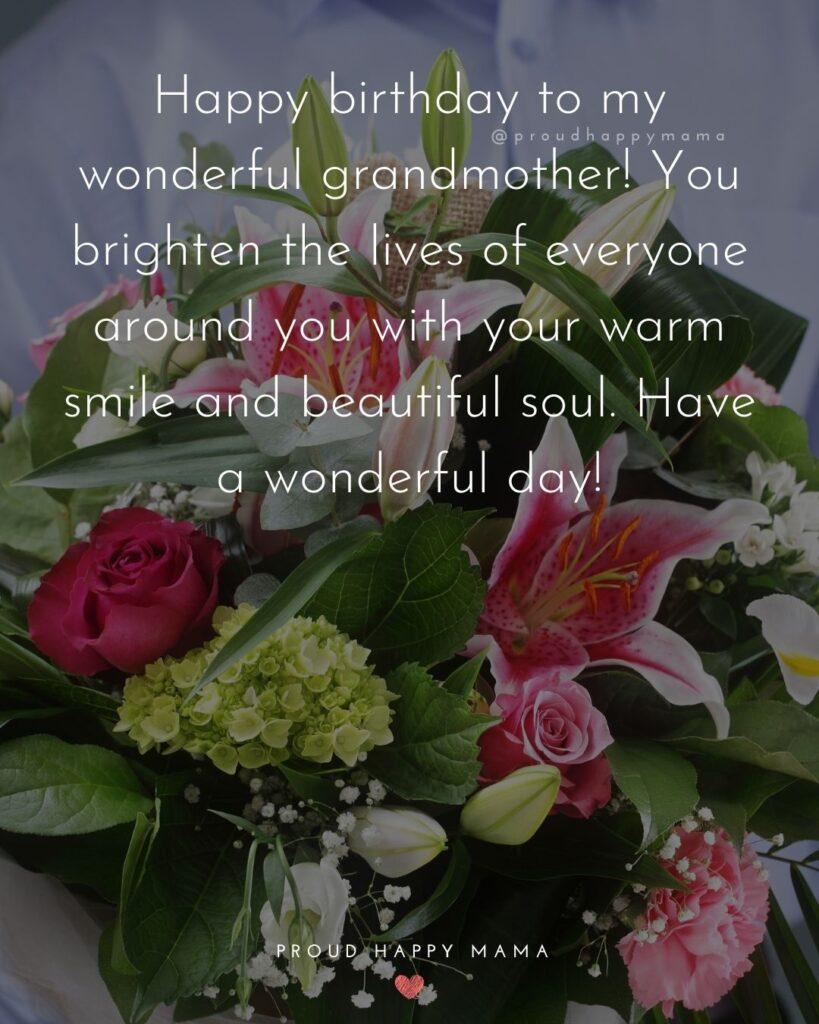 Happy Birthday Grandma Quotes - Happy birthday to my wonderful grandmother! You brighten the lives of everyone