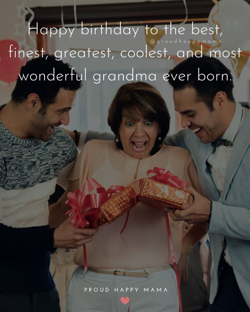 Happy Birthday Grandma Quotes - Happy birthday to the best, finest, greatest, coolest, and most wonderful grandma ever born.'