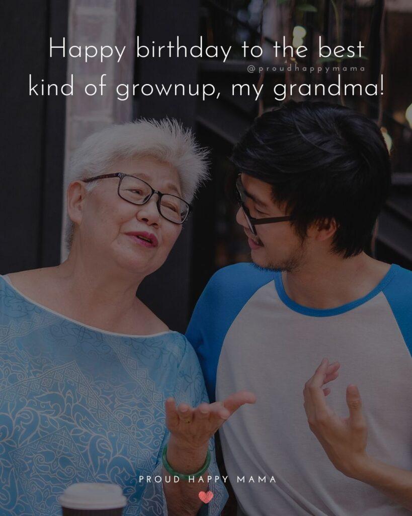 Happy Birthday Grandma Quotes - Happy birthday to the best kind of grownup, my grandma!'