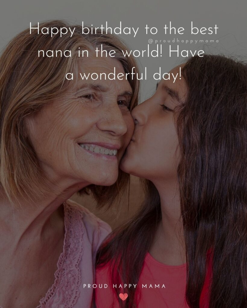 Happy Birthday Grandma Quotes - Happy birthday to the best nana in the world! Have a wonderful day!'