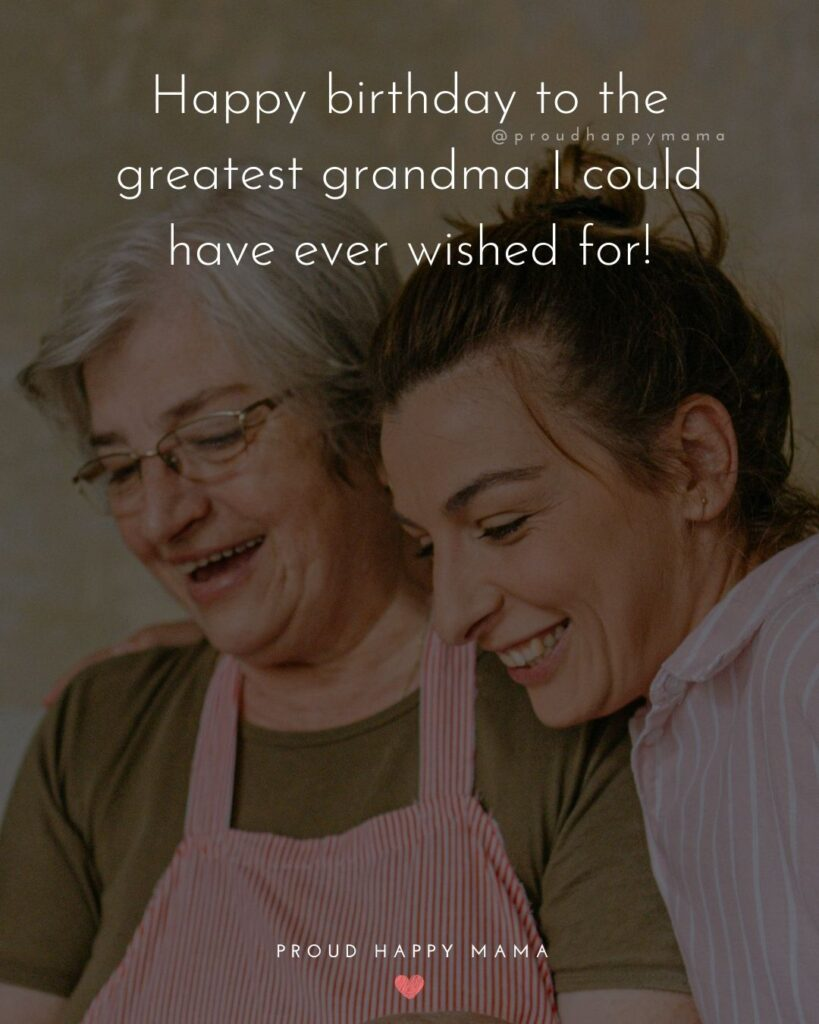 Happy Birthday Grandma Quotes - Happy birthday to the greatest grandma I could have ever wished for!'