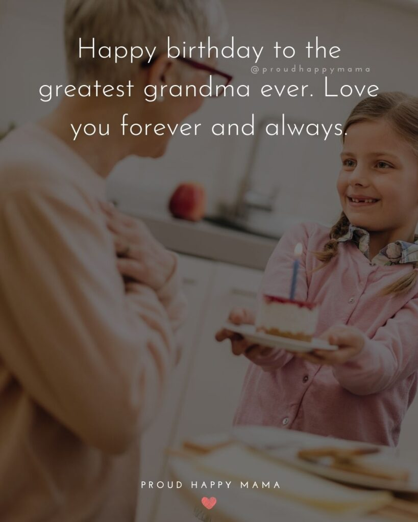 Happy Birthday Grandma Quotes - Happy birthday to the greatest grandma ever. Love you forever and always.'