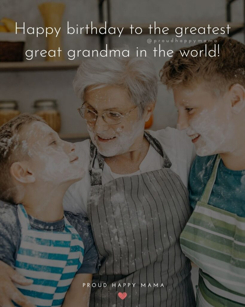 Happy Birthday Grandma Quotes - Happy birthday to the greatest great grandma in the world!'