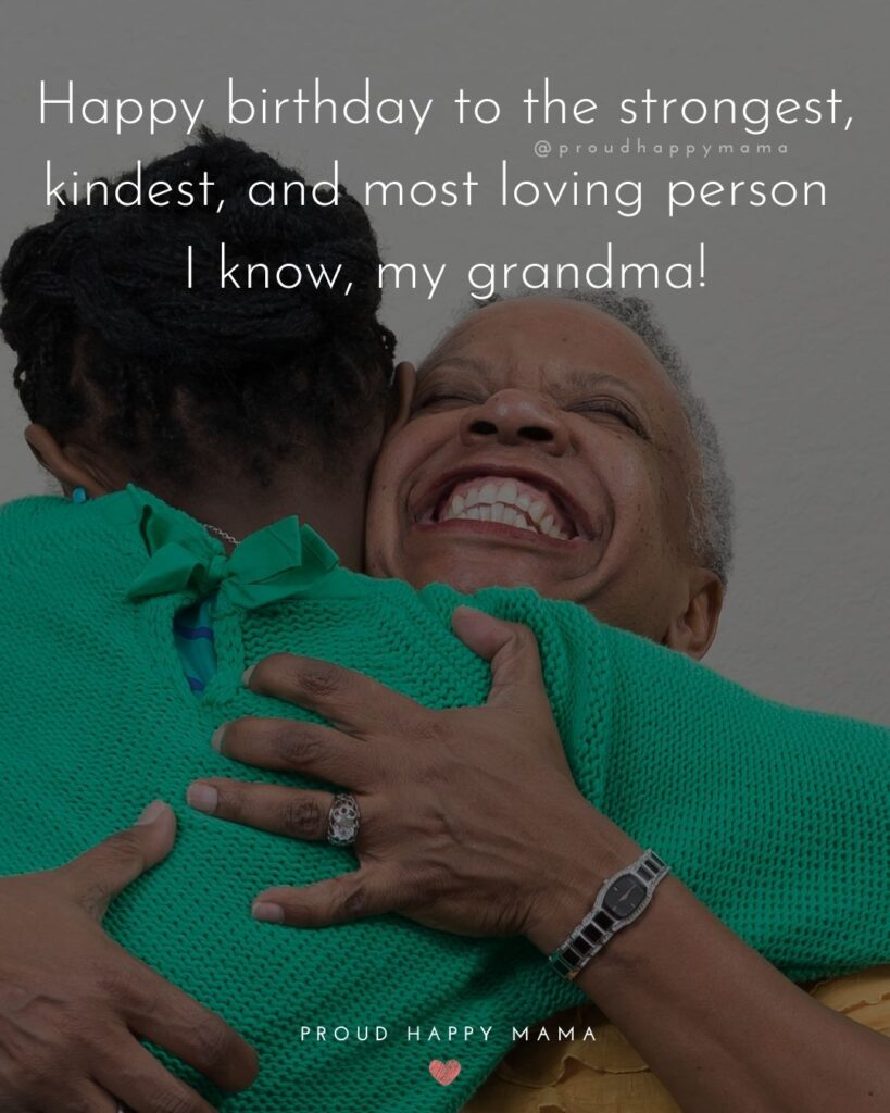 Happy Birthday Grandma Quotes - Happy birthday to the strongest, kindest, and most loving person I know, my grandma!'