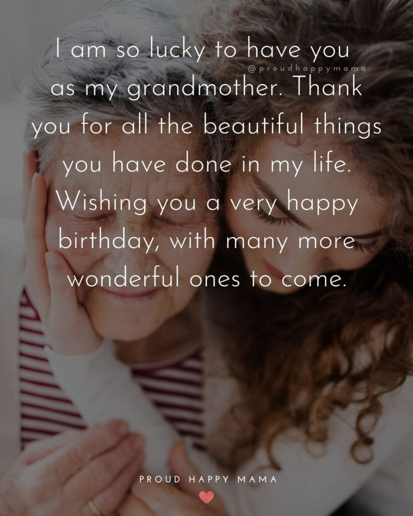 Happy Birthday Grandma Quotes - I am so lucky to have you as my grandmother. Thank you for all the beautiful things you have