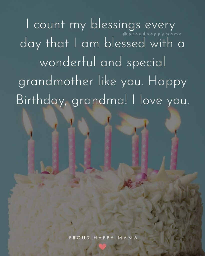 Happy Birthday Grandma Quotes - I count my blessings every day that I am blessed with a wonderful and special grandmother