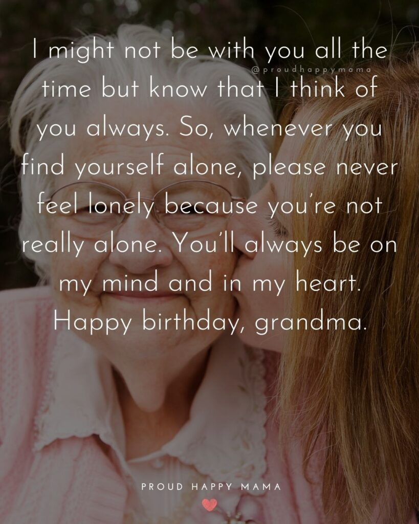 Happy Birthday Grandma Quotes - I might not be with you all the time but know that I think of you always. So, whenever you