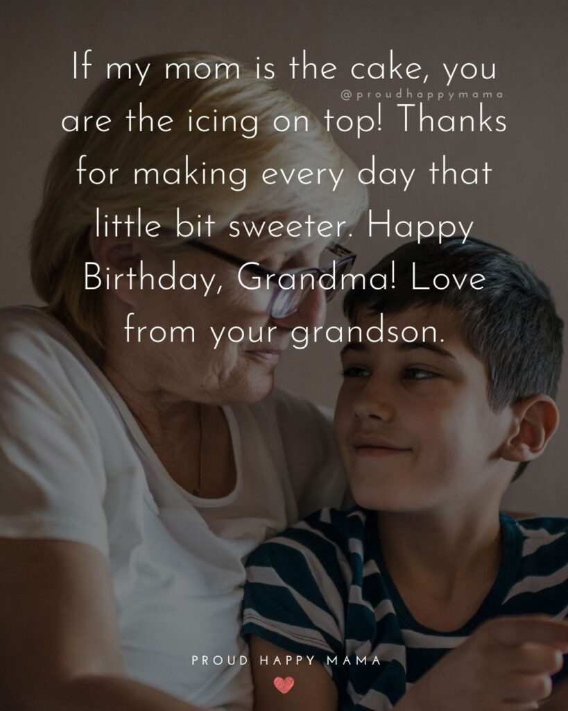 Happy Birthday Grandma Quotes - If my mom is the cake, you are the icing on top! Thanks for making every day that little bit