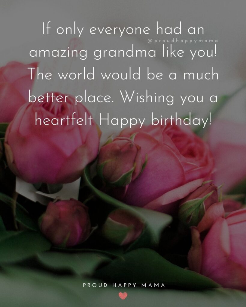 Happy Birthday Grandma Quotes - If only everyone had an amazing grandma like you! The world would be a much better