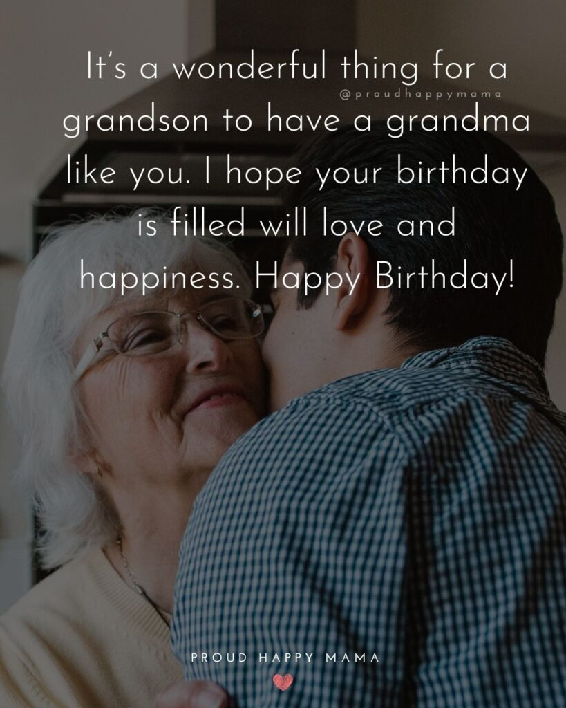 Happy Birthday Grandma Quotes - It's a wonderful thing for a grandson to have a grandma like you. I hope your birthday is