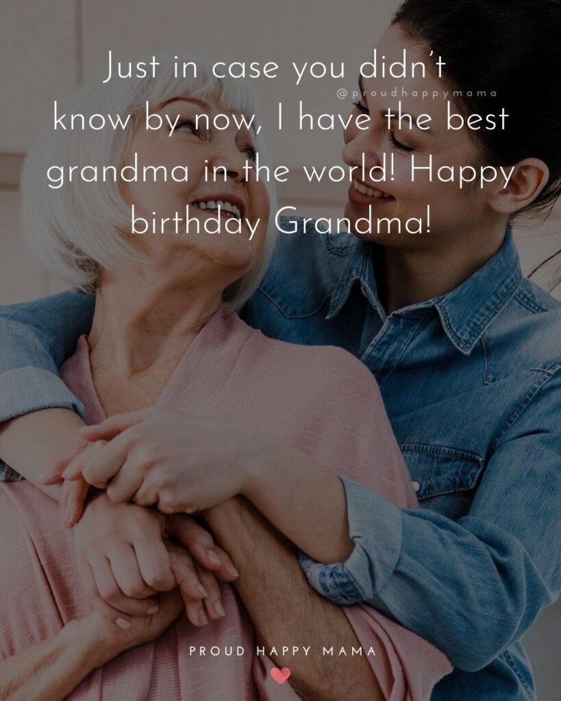 Happy Birthday Grandma Quotes - Just in case you didn't know by now, I have the best grandma in the world! Happy birthday