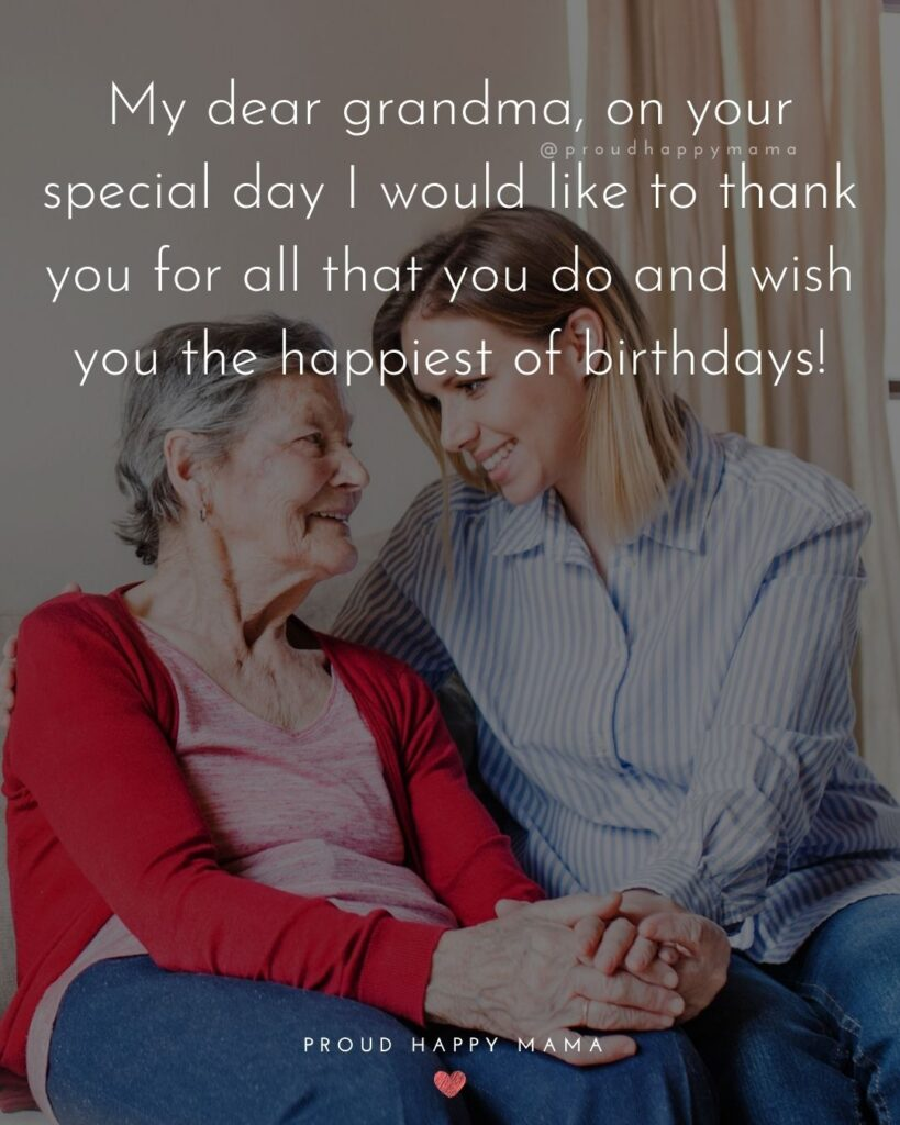 Happy Birthday Grandma Quotes - My dear grandma, on your special day I would like to thank you for all that you do and wish