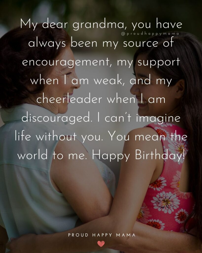 Happy Birthday Grandma Quotes - My dear grandma, you have always been my source of encouragement, my support when I