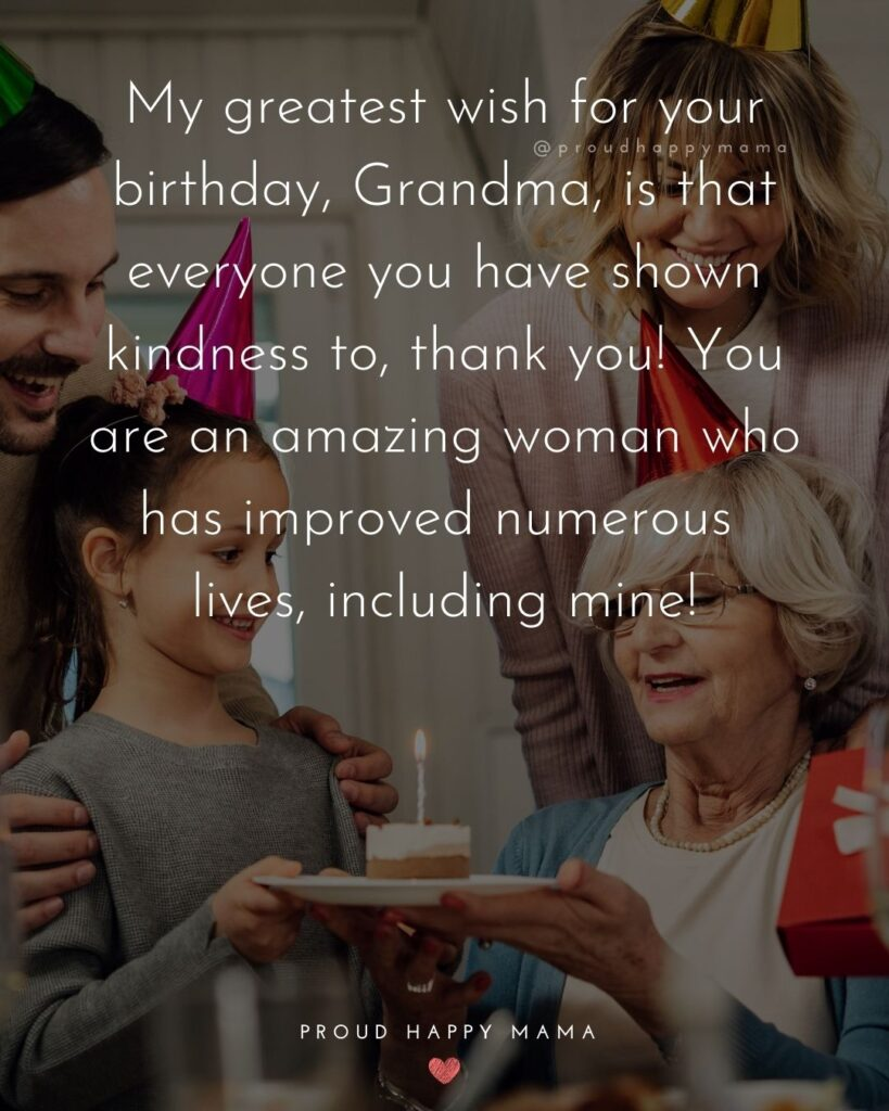 Happy Birthday Grandma Quotes - My greatest wish for your birthday, Grandma, is that everyone you have shown kindness to,
