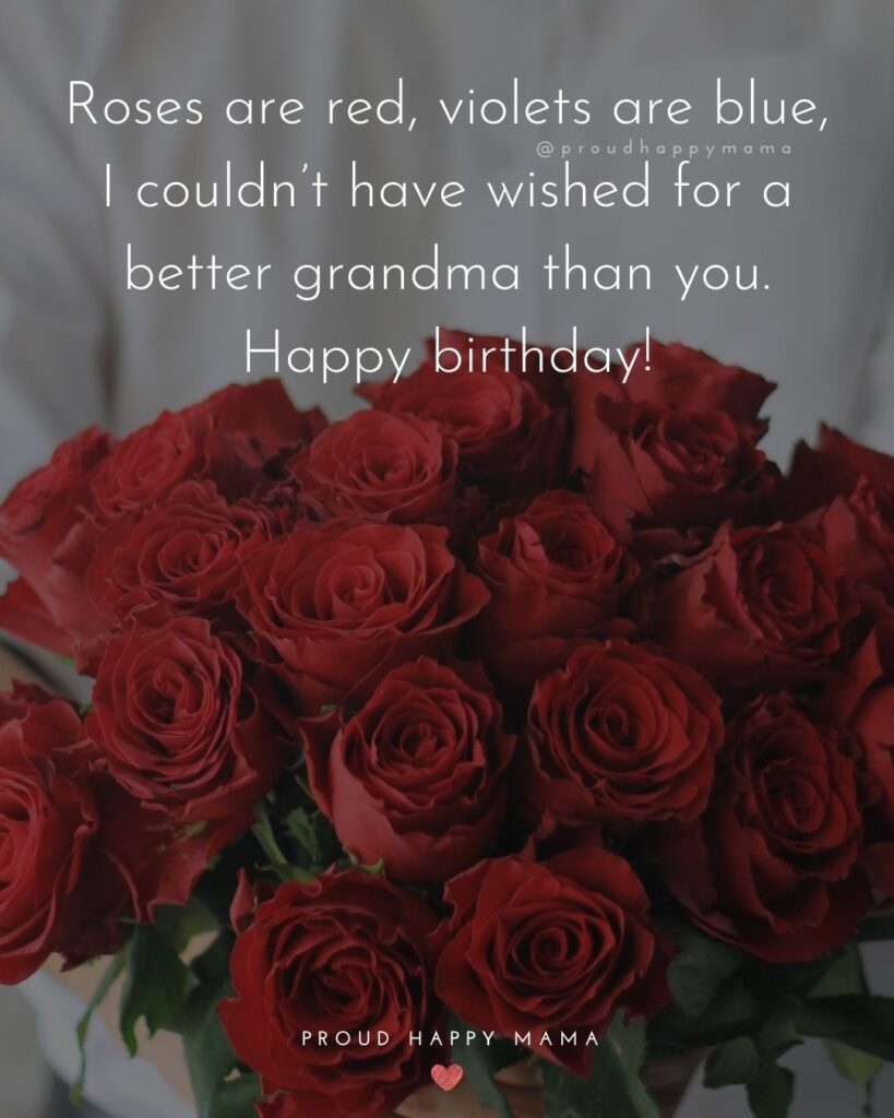 Happy Birthday Grandma Quotes - Roses are red, violets are blue, I couldn't have wished for a better grandma than you.