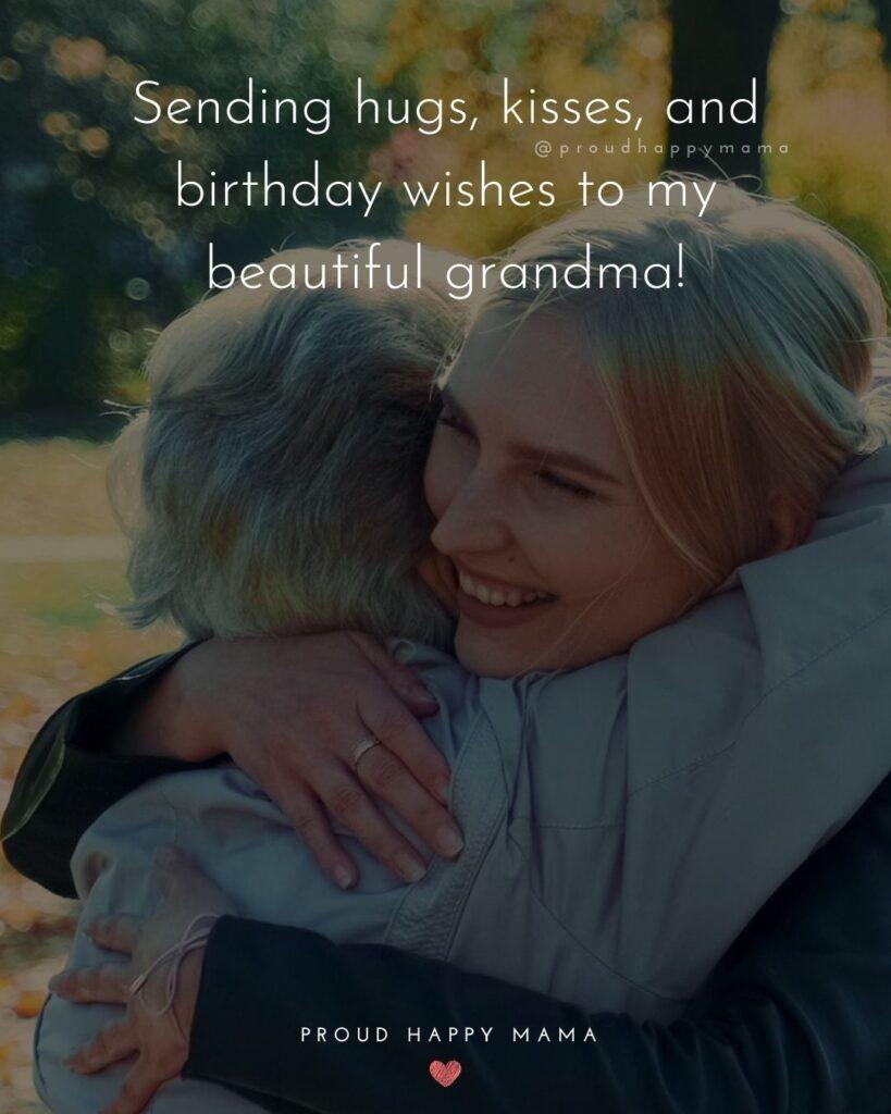 Happy Birthday Grandma Quotes - Sending hugs, kisses, and birthday wishes to my beautiful grandma!'