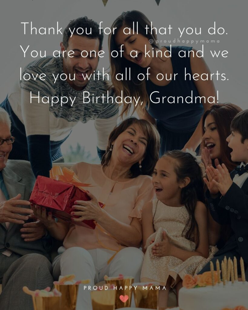 Happy Birthday Grandma Quotes - Thank you for all that you do. You are one of a kind and we love you with all of our hearts.