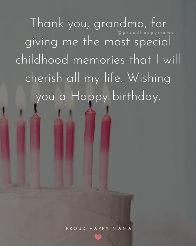Happy Birthday Grandma Quotes - Thank you, grandma, for giving me the most special childhood memories that I will